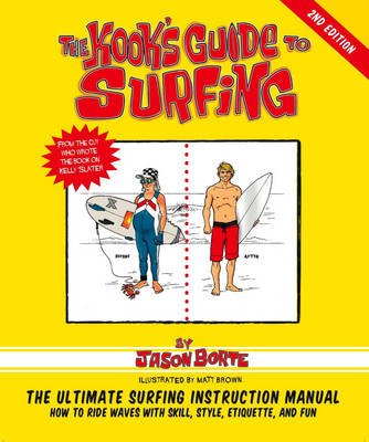 The Kook's Guide to Surfing: The Ultimate Surfing Instruction Manual (BOK)