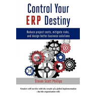 Control Your ERP Destiny: Reduce Project Costs, Mitigate Risks, and Design Better Business Solutions (BOK)