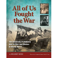 All of Us Fought the War: The University of Alabama and Its Men and Women in World War II (BOK)