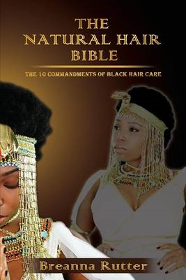 The Natural Hair Bible: The 10 Commandments of Black Hair Care (BOK)