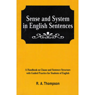 Sense & System in English Sentences: A Handbook on Clause and Sentence Structure with Guided Practic (BOK)
