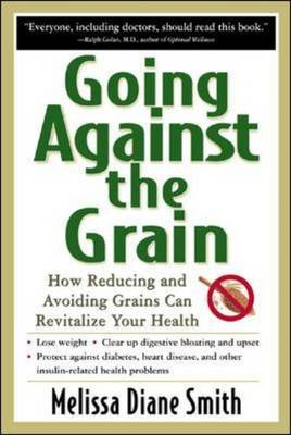 Going Against the Grain: How Reducing and Avoiding Grains Can Revitalize Your Health (BOK)