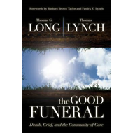 The Good Funeral: Death, Grief, and the Community of Care (BOK)