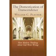 The Domestication of Transcendence: How Modern Thinking About God Went Wrong (BOK)
