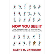 Now You See it: How the Brain Science of Attention Will Transform the Way We Live, Work, and Learn (BOK)