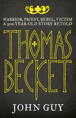 Thomas Becket: Warrior, Priest, Rebel, Victim: a 900-year-old Story Retold (BOK)