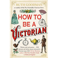 How to be a Victorian (BOK)