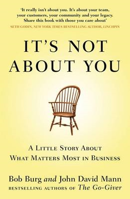 It's Not About You: A Little Story About What Matters Most In Business (BOK)