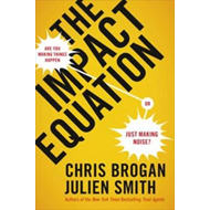 The Impact Equation: Are You Making Things Happen or Just Making Noise? (BOK)