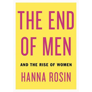 The End of Men: and the Rise of Women (BOK)