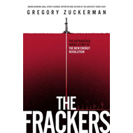 The Frackers: The Outrageous Inside Story of the New Energy Revolution (BOK)