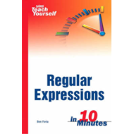Sams Teach Yourself Regular Expressions in 10 Minutes (BOK)