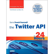 Sams Teach Yourself the Twitter API in 24 Hours (BOK)