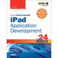 Sams Teach Yourself iPad Application Development in 24 Hours (BOK)