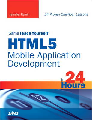 Sams Teach Yourself HTML5 Mobile Application Development in 24 Hours (BOK)