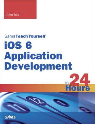 Sams Teach Yourself iOS 6 Application Development in 24 Hours (BOK)