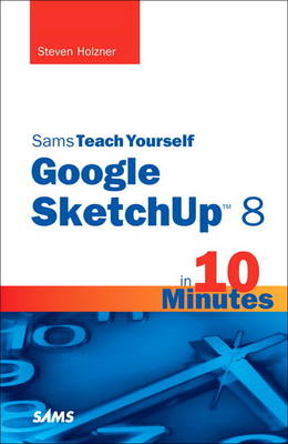 Sams Teach Yourself Google SketchUp 8 in 10 Minutes (BOK)