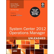 System Center 2012 Operations Manager Unleashed: 2012 (BOK)