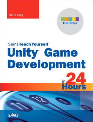 Unity Game Development in 24 Hours, Sams Teach Yourself (BOK)