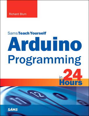 Arduino Programming in 24 Hours, Sams Teach Yourself (BOK)
