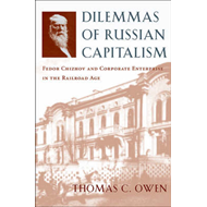 Dilemmas of Russian Capitalism: Fedor Chizhov and Corporate Enterprise in the Railroad Age (BOK)
