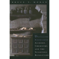 Distilling Knowledge: Alchemy, Chemistry, and the Scientific Revolution (BOK)