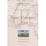 Slave Country: American Expansion and the Origins of the Deep South (BOK)