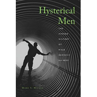 Hysterical Men: The Hidden History of Male Nervous Illness (BOK)