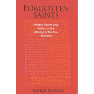 Forgotten Saints: History, Power, and Politics in the Making of Modern Morocco (BOK)