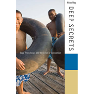 Deep Secrets: Boys' Friendships and the Crisis of Connection (BOK)