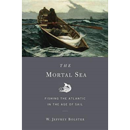 The Mortal Sea: Fishing the Atlantic in the Age of Sail (BOK)