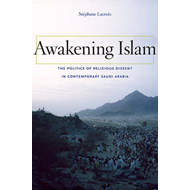 Awakening Islam: The Politics of Religious Dissent in Contemporary Saudi Arabia (BOK)