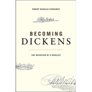 Becoming Dickens: The Invention of a Novelist (BOK)
