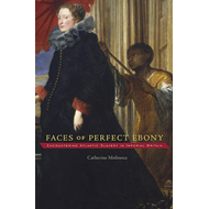 Faces of Perfect Ebony: Encountering Atlantic Slavery in Imperial Britain (BOK)