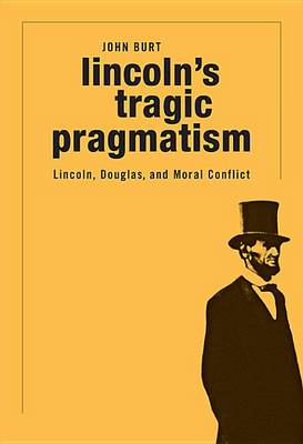 Lincoln's Tragic Pragmatism: Lincoln, Douglas, and Moral Conflict (BOK)