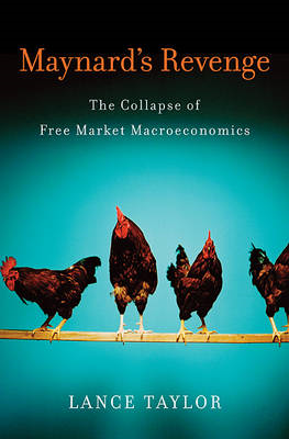 Maynard's Revenge: The Collapse of Free Market Macroeconomics (BOK)