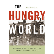 The Hungry World: America's Cold War Battle Against Poverty in Asia (BOK)