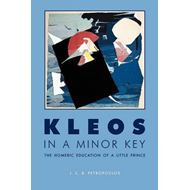 Kleos in a Minor Key: The Homeric Education of a Little Prince (BOK)