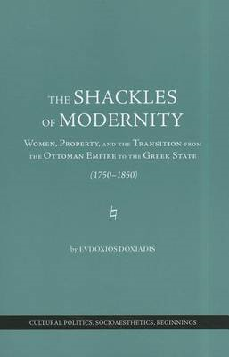 The Shackles of Modernity: Women, Property, and the Transition from the Ottoman Empire to the Greek (BOK)
