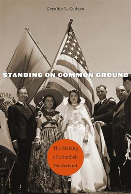 Standing on Common Ground: The Making of a Sunbelt Borderland (BOK)