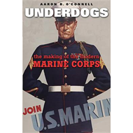Underdogs: The Making of the Modern Marine Corps (BOK)
