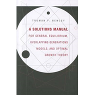 A Solutions Manual for General Equilibrium, Overlapping Generations Models, and Optimal Growth Theor (BOK)