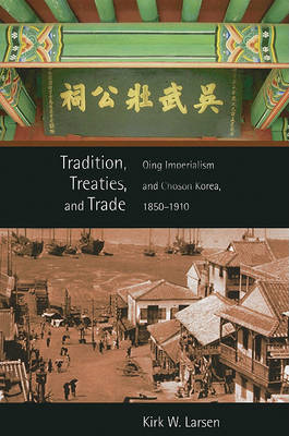 Tradition, Treaties, and Trade: Qing Imperialism and Choson Korea, 1850-1910 (BOK)