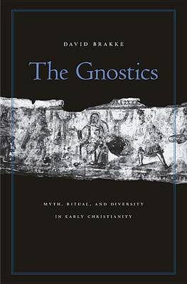 The Gnostics: Myth, Ritual, and Diversity in Early Christianity (BOK)