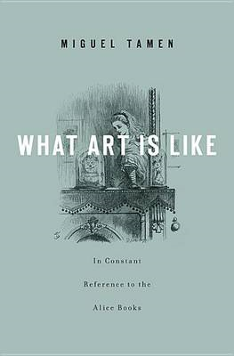 What Art is Like, in Constant Reference to the Alice Books (BOK)