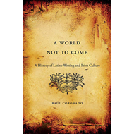 A World Not to Come: A History of Latino Writing and Print Culture (BOK)