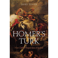 Homer's Turk: How Classics Shaped Ideas of the East (BOK)