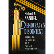 Democracy's Discontent: America in Search of a Public Philosophy (BOK)