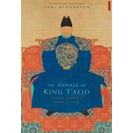The Annals of King T'aejo: Founder of Korea's Choson Dynasty (BOK)