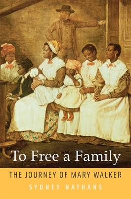 To Free a Family: The Journey of Mary Walker (BOK)